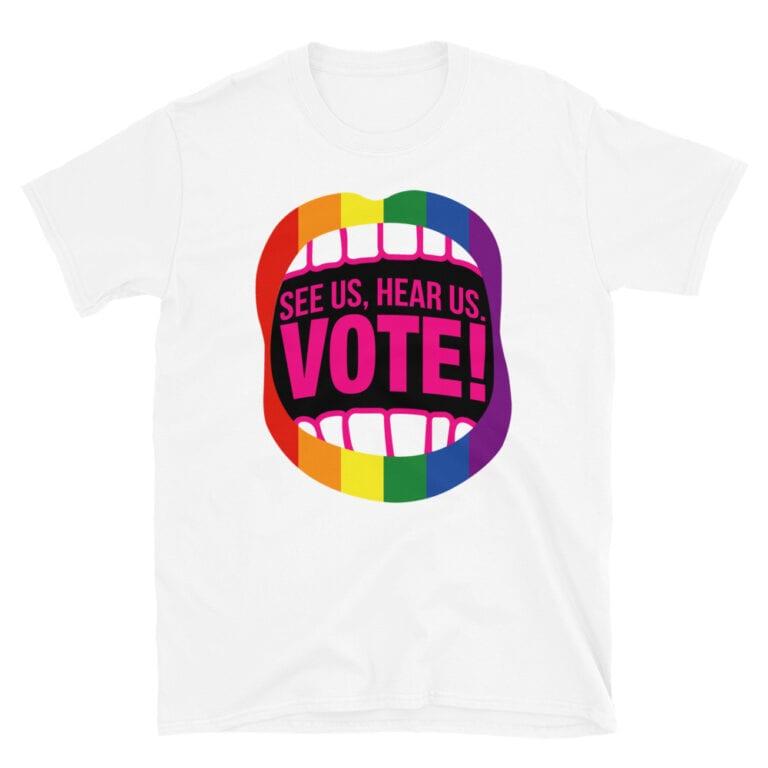 See Us Hear Us Vote Pride Tshirt