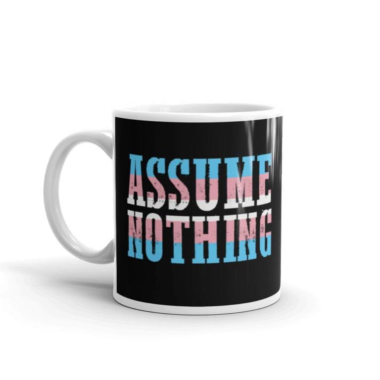 Assume Nothing Transgender Pride Coffee Mug