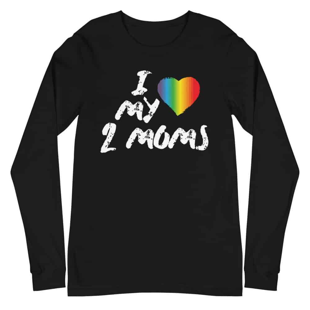 I Love My Two Moms Pride Long Sleeve Tshirt