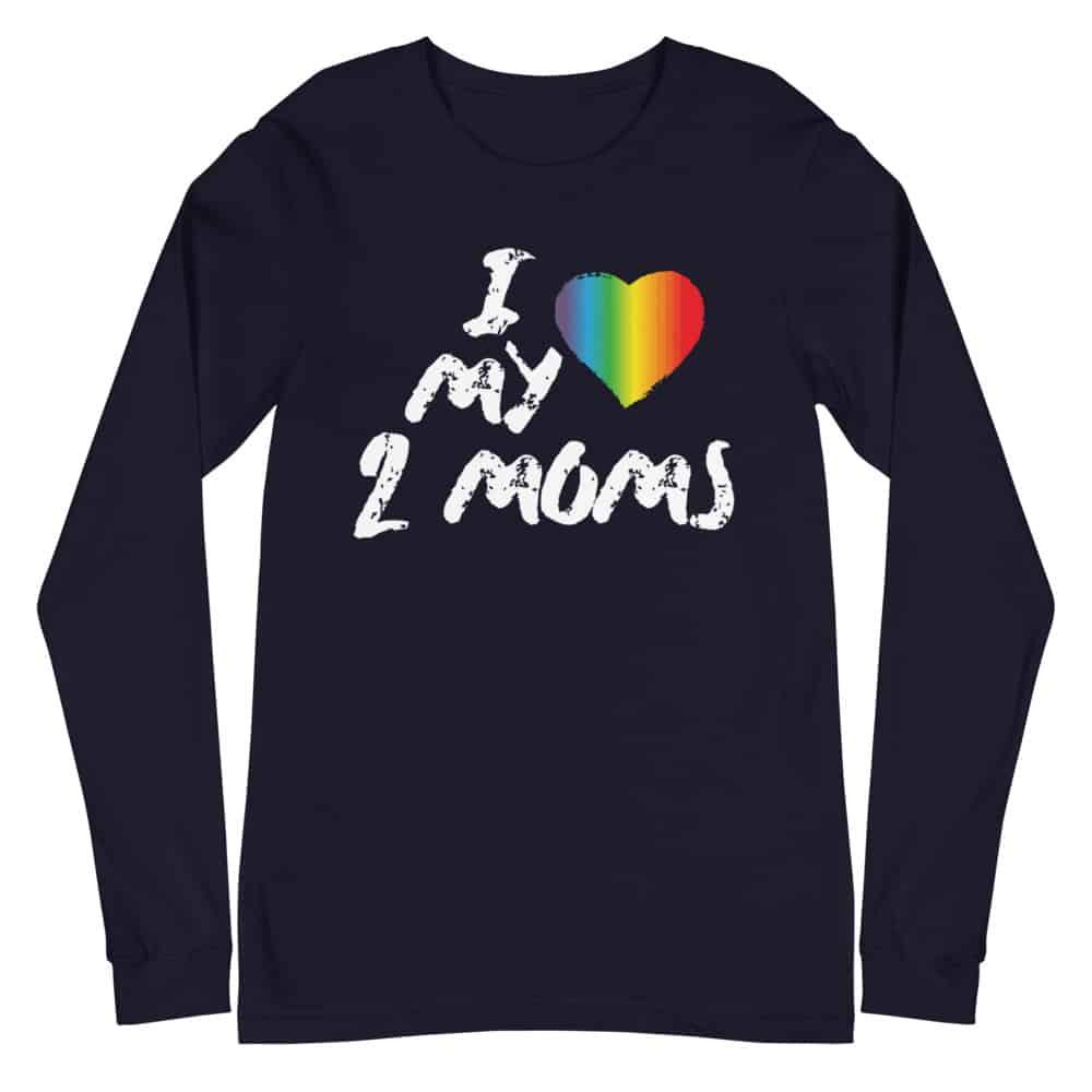 I Love My Two Moms LGBTQ Pride Long Sleeve Tshirt