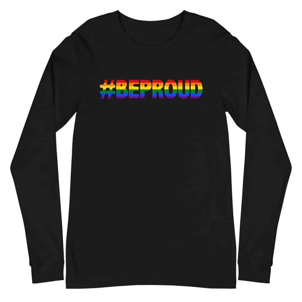 Be Proud Gay Pride Long Sleeve Tshirt