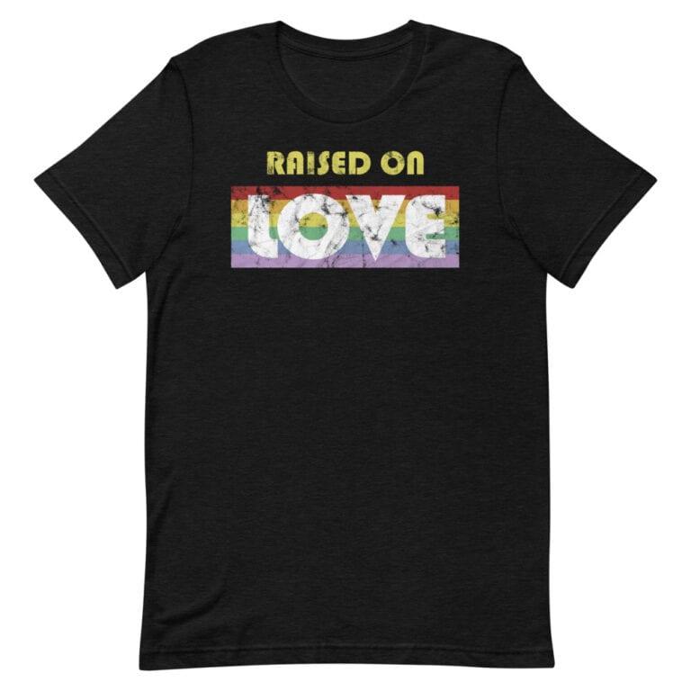 Raised on Love Gay Pride Tshirt
