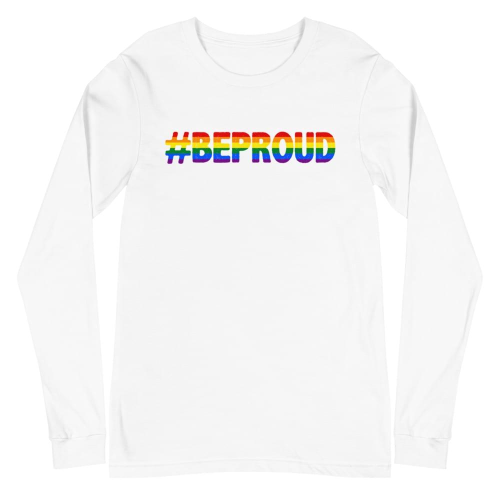 Be Proud LGBTQ Pride Long Sleeve Tshirt
