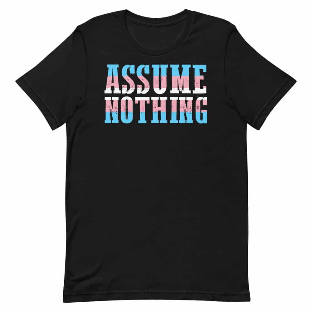 Assume Nothing Trans Pride Shirt