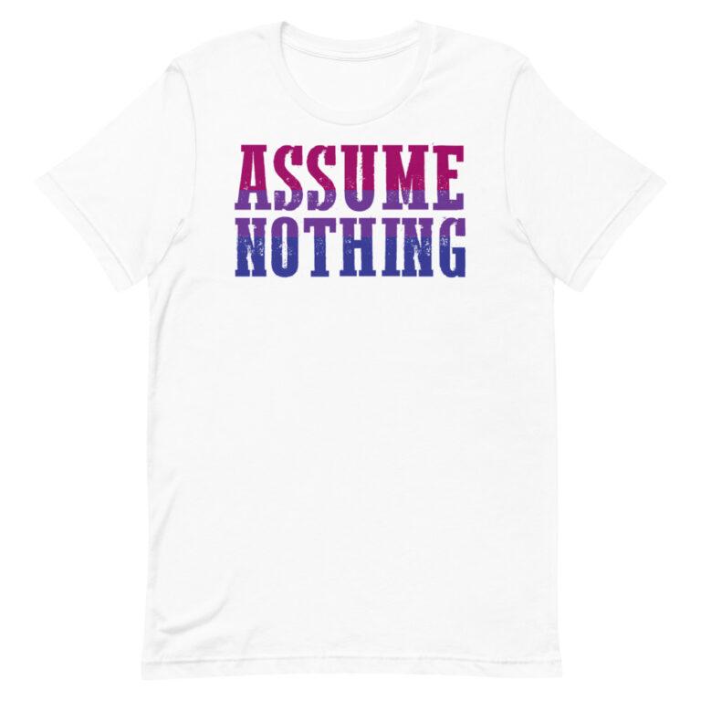 Assume Nothing Bisexual Pride Shirt