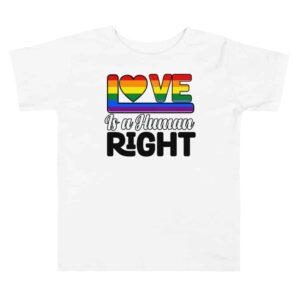 Love Is A Human Right Toddler Pride Tshirt