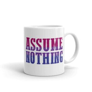 Assume Nothing Bisexual Pride LGBTQ Coffee Mug