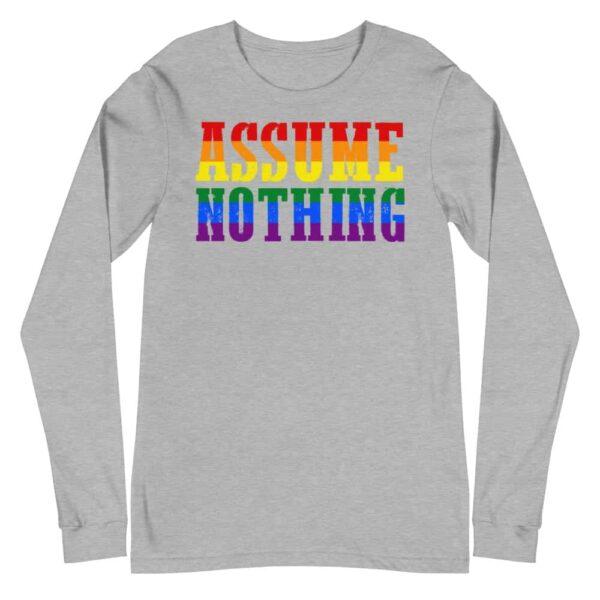 Assume Nothing Gay Pride Long Sleeve Tshirt