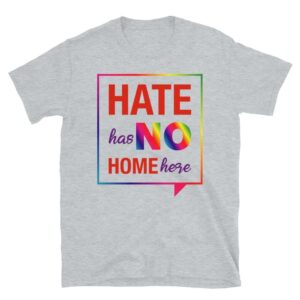 Hate Has No Home Here Pride Tshirt
