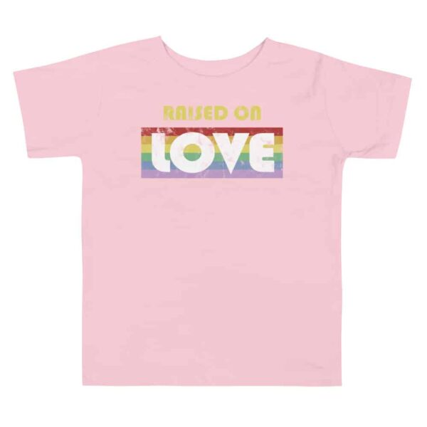 Raised on Love Pride Toddler Tshirt