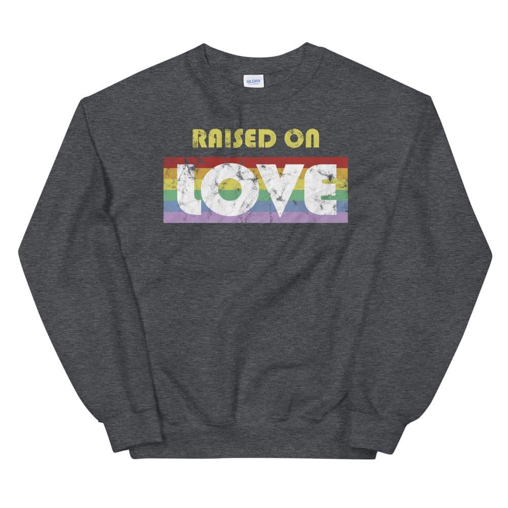 Gay Pride Raised on Love Sweatshirt