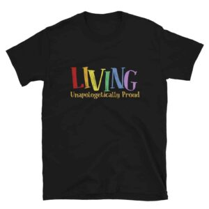 Living Unapologetically Proud Gay Pride Tshirt