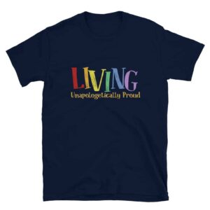 Living Unapologetically Proud LGBTQ Gay Pride Tshirt