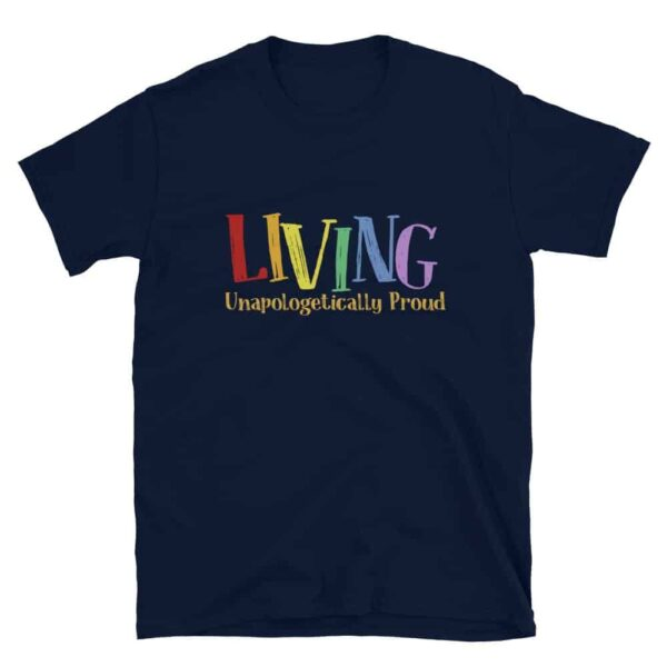 Living Unapologetically Proud LGBTQ Gay Pride Tshirt