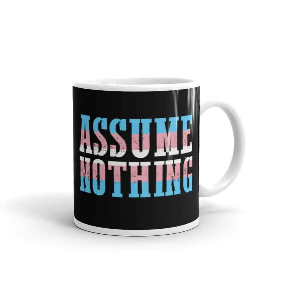 Assume Nothing Transgender Pride LGBTQ Coffee Mug
