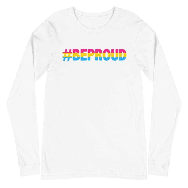 #Be Proud Pansexual Pride Flag Long Sleeve Tshirt