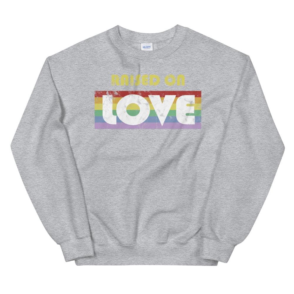 Raised on Love LGBTQ Pride Sweatshirt