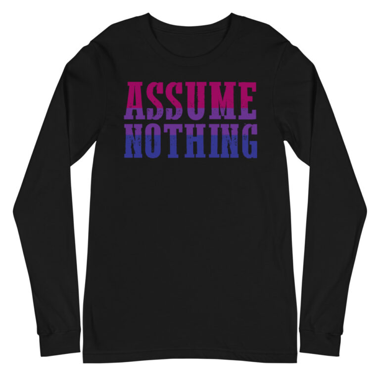 Assume Nothing Bisexual Gay Pride Long Sleeve Tshirt