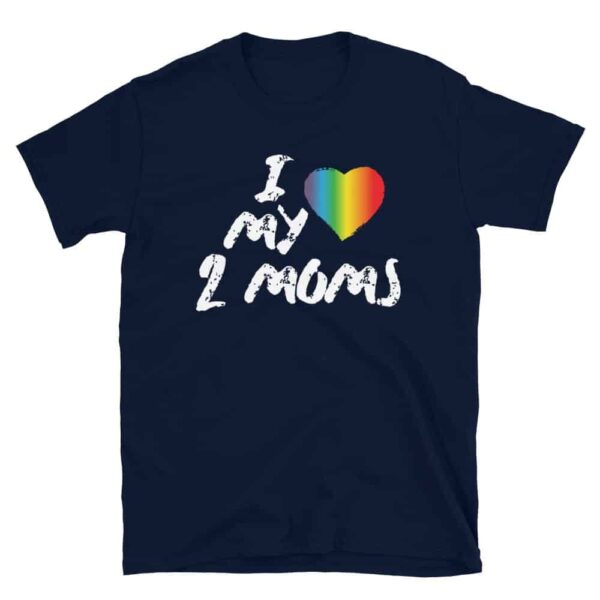 I Love My Two Moms Gay Pride Tshirt