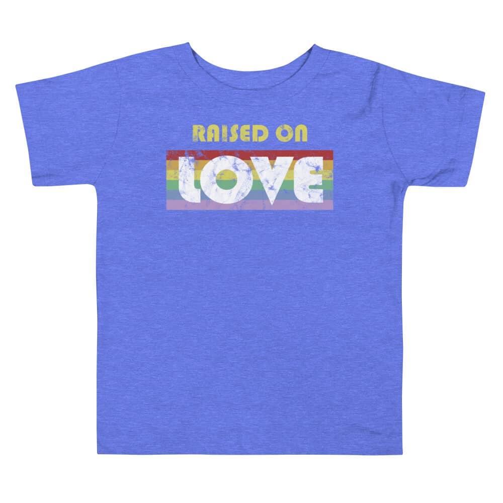 Raised on Love Gay Pride Toddler Tshirt