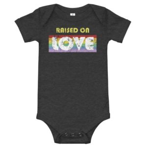 Raised on Love LGBT Pride Baby One Piece