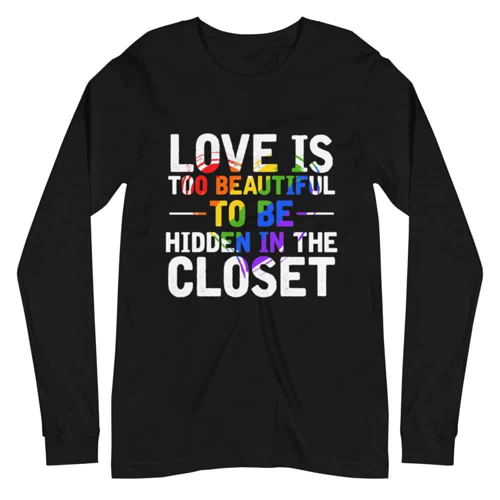 Love is Too Beautiful LGBTQ Long Sleeve Tshirt
