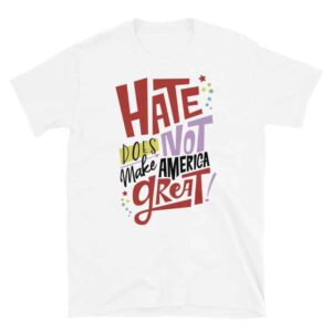 Hate Does NOT Make America Great Pride Tshirt