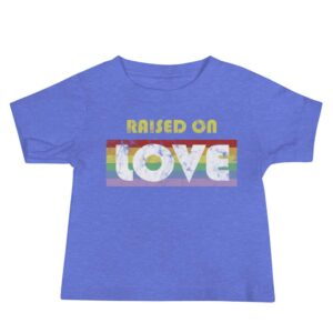 Raised on Love Gay Pride Infant Tshirt