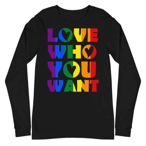LGBTQ Pride Love Who You Want Long Sleeve Tshirt