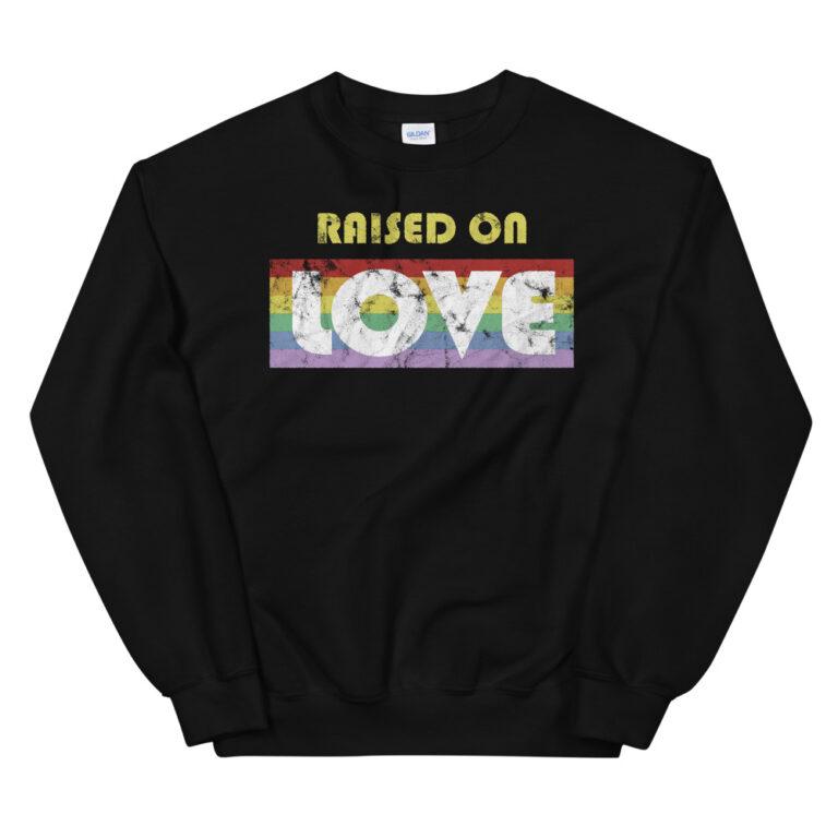 Raised on Love Gay Pride Sweatshirt