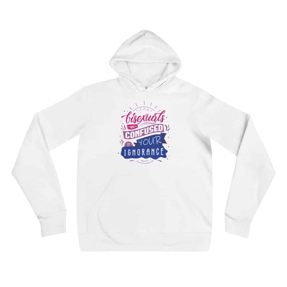 Bisexuals Are Confused By Your Ignorance Pride Lightweight Hoodie