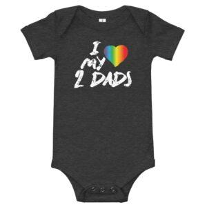 I Love My 2 Dads LGBTQ Pride Baby One Piece Bodysuit