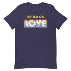 Raised on Love LGBTQ Pride Tshirt