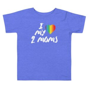 I Love My 2 Moms Pride Toddler Tshirt
