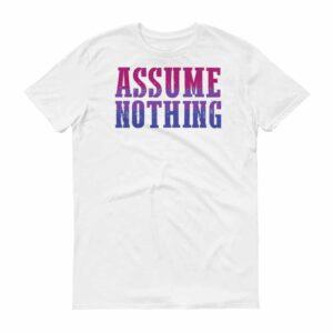 Assume Nothing Bisexual Pride Clothing Tshirt