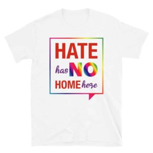 Hate Has No Home Here LGBTQ Pride Tshirt