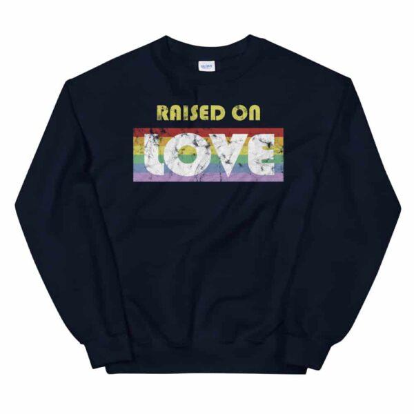 Raised on Love Pride Sweatshirt