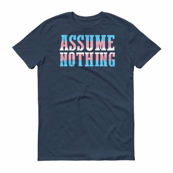 Assume Nothing Transgender Pride Short Sleeve Tshirt Navy