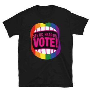 See Us Hear Us Vote Gay Pride Tshirt