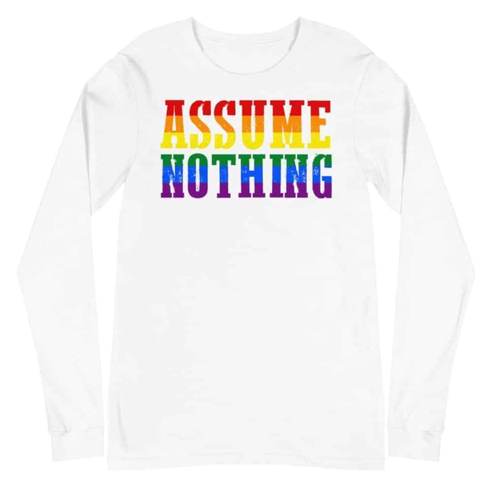Assume Nothing LGBTQ Pride Long Sleeve Tshirt