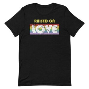 Raised on Love Gay Pride Tshirt