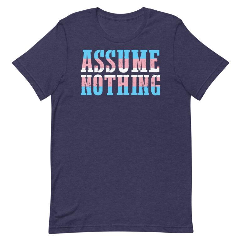 Assume Nothing Transgender Pride Shirt